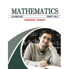 MANJEET SINGH -MATHEMATICS CLASS 12 VOL I AND II